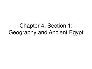Chapter 4, Section 1: Geography and Ancient Egypt