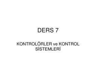 DERS 7
