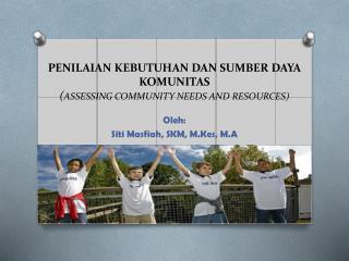 PENILAIAN KEBUTUHAN DAN SUMBER DAYA KOMUNITAS  ( ASSESSING COMMUNITY NEEDS AND RESOURCES )