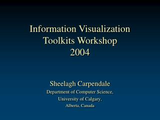 Information Visualization Toolkits Workshop 2004