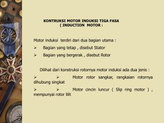 KONTRUKSI MOTOR INDUKSI TIGA FASA  ( INDUCTION  MOTOR  )