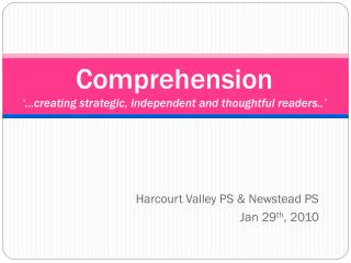 Comprehension ��creating strategic, independent and thoughtful readers..�