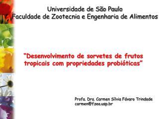 Profa. Dra. Carmen Sílvia Fávaro Trindade carmen@fzeap.br