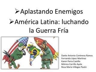 Aplastando Enemigos América Latina: luchando la Guerra Fría
