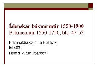 Íslenskar bókmenntir 1550-1900 Bókmenntir 1550-1750, bls. 47-53