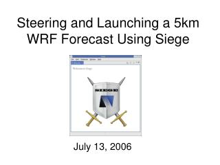 Steering and Launching a 5km WRF Forecast Using Siege