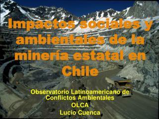 Impactos sociales y ambientales de la minería estatal en Chile