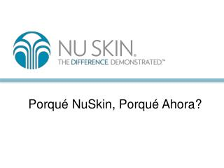 Porqué NuSkin, Porqué Ahora?