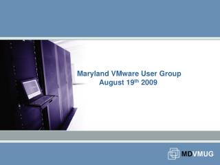 Maryland VMware User Group 	August 19 th  2009