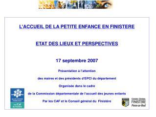 L'ACCUEIL DE LA PETITE ENFANCE EN FINISTERE ETAT DES LIEUX ET PERSPECTIVES 17 septembre 2007