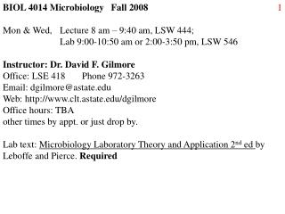 BIOL 4014 Microbiology   Fall 2008  Mon  Wed,  Lecture 8 am   9:40 am, LSW 444;    Lab 9:00-10:50 am or 2:00-3:50 pm, LS