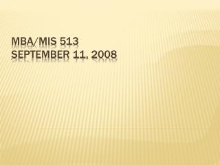 MBA/MIS 513 September 11, 2008
