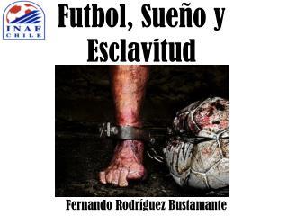 Futbol, Sue�o y Esclavitud