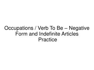 Occupations / Verb To Be – Negative Form and Indefinite Articles  Practice