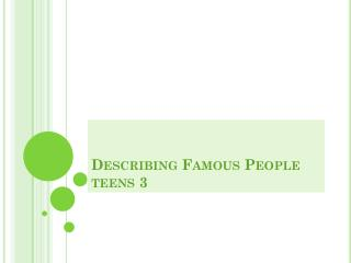 Describing Famous People teens 3