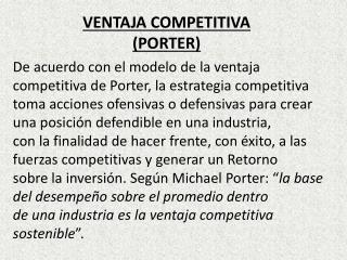 De acuerdo con el modelo de la ventaja competitiva de  Porter , la estrategia competitiva