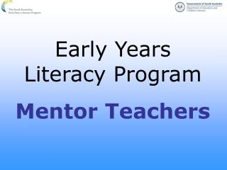 Early Years  Literacy Program Mentor Teachers