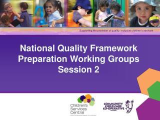 National Quality Framework Preparation Working Groups Session 2