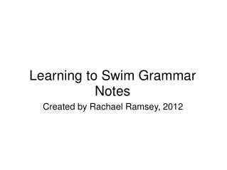 Learning to Swim Grammar Notes