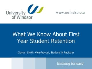 What We Know About First Year Student Retention Clayton Smith, Vice-Provost, Students & Registrar