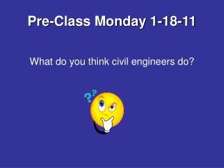 Pre-Class Monday 1-18-11