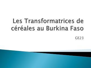 Les Transformatrices de céréales  au Burkina  Faso
