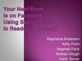 Your Next Book is on Facebook: Using Social Media in Readers' Advisory