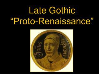 "Late Gothic ""Proto-Renaissance"""
