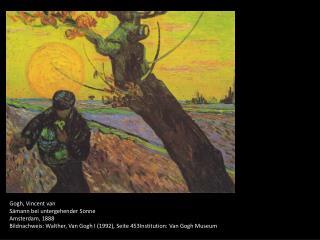 Gogh, Vincent van Sämann bei untergehender Sonne Amsterdam, 1888