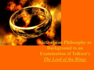 Nietzschean Philosophy as Background to an Examination of Tolkien's  The Lord of the Rings