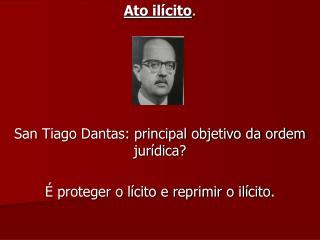Ato ilícito . San Tiago Dantas: principal objetivo da ordem jurídica?