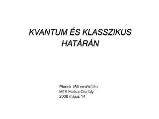 KVANTUM ÉS KLASSZIKUS HATÁRÁN