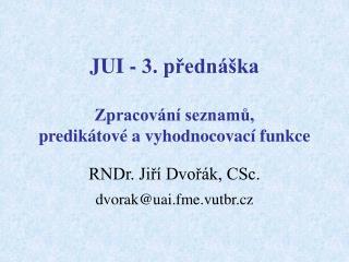 JUI - 3. přednáška Zpracování seznamů,  predikátové a vyhodnocovací funkce