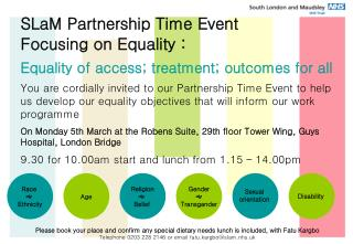 SLaM Partnership Time Event Focusing on Equality : Equality of access; treatment; outcomes for all