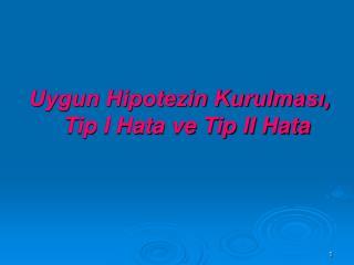 Uygun Hipotezin Kurulması, Tip I Hata ve Tip II Hata