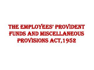 The Employees' Provident Funds and Miscellaneous Provisions Act,1952