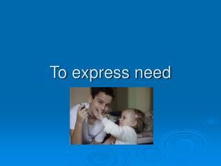 To express need