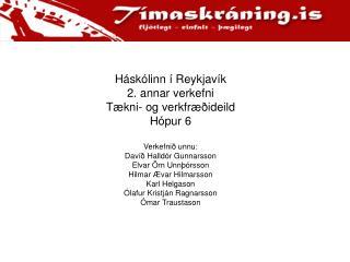 H�sk�linn � Reykjav�k 2. annar verkefni T�kni- og verkfr��ideild  H�pur 6 Verkefni� unnu:
