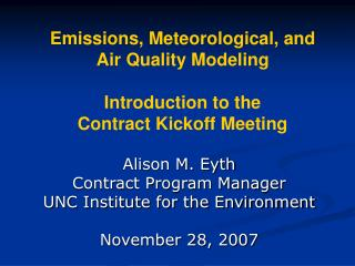 Emissions, Meteorological, and Air Quality Modeling Introduction to the   Contract Kickoff Meeting