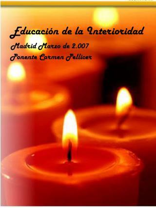 Educaci n de la Interioridad    Madrid Marzo de 2.007      Ponente Carmen Pellicer