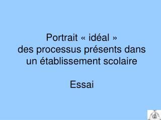 Portrait «idéal»  des processus présents dans un établissement scolaire Essai