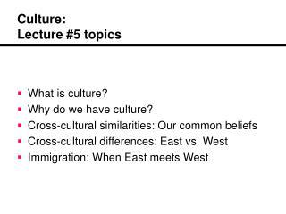 Culture: Lecture #5 topics