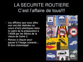 LA SECURITE ROUTIERE C'est l'affaire de tous!!!