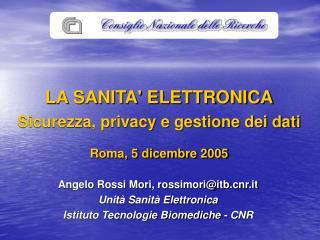 LA SANITA' ELETTRONICA Sicurezza, privacy e gestione dei dati Roma, 5 dicembre 2005