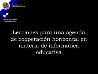 Lecciones para una agenda de cooperaci n horizontal en materia de inform tica educativa