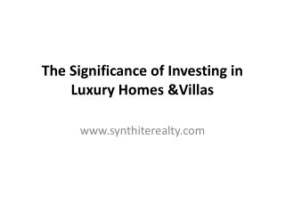 The Significance of Investing in Luxury Homes &Villas