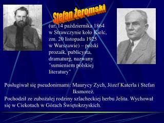 Ur. 14 pazdziernika 1864      w Strawczynie kolo Kielc,   zm. 20 listopada 1925            w Warszawie   polski prozaik,