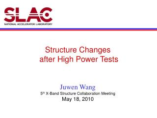 Structure Changes  after High Power Tests Juwen Wang 5 th  X-Band Structure Collaboration Meeting