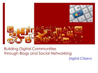 Building Digital Communities through Blogs and Social Networking