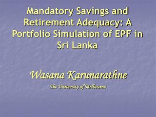 Mandatory Savings and Retirement Adequacy: A Portfolio Simulation of EPF in Sri Lanka